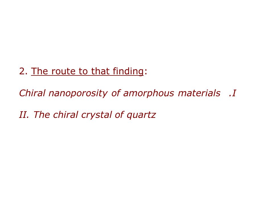 2. The route to that finding: I.Chiral nanoporosity of amorphous materials II.