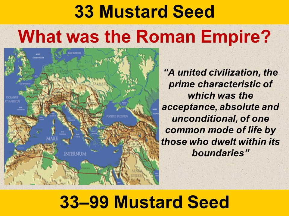 33 Mustard Seed 33–99 Mustard Seed What was the Roman Empire.