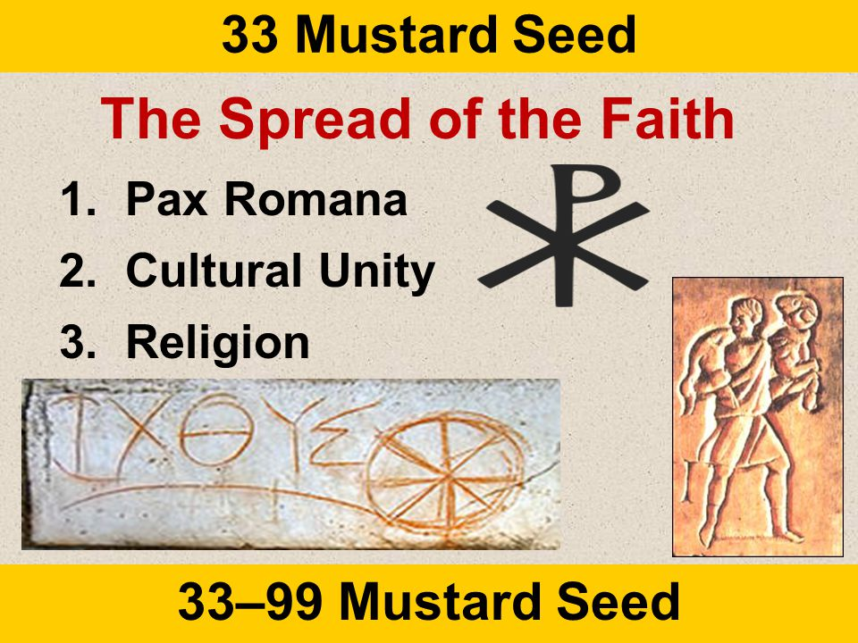 33 Mustard Seed 33–99 Mustard Seed The Spread of the Faith 1.