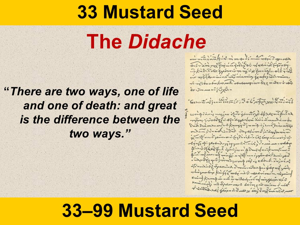 33 Mustard Seed 33–99 Mustard Seed The Didache There are two ways, one of life and one of death: and great is the difference between the two ways.