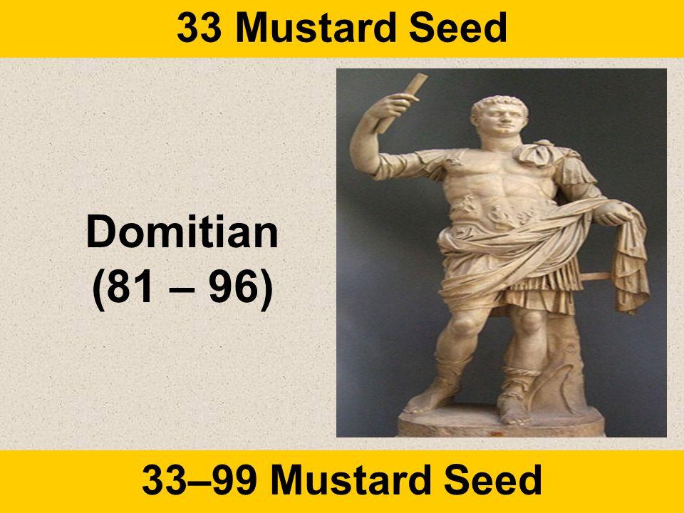 33 Mustard Seed 33–99 Mustard Seed Domitian (81 – 96)