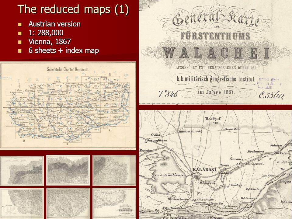 The reduced maps (1) Austrian version Austrian version 1: 288,000 1: 288,000 Vienna, 1867 Vienna, 1867 6 sheets + index map 6 sheets + index map