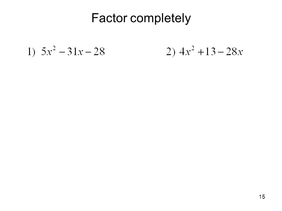15 Factor completely