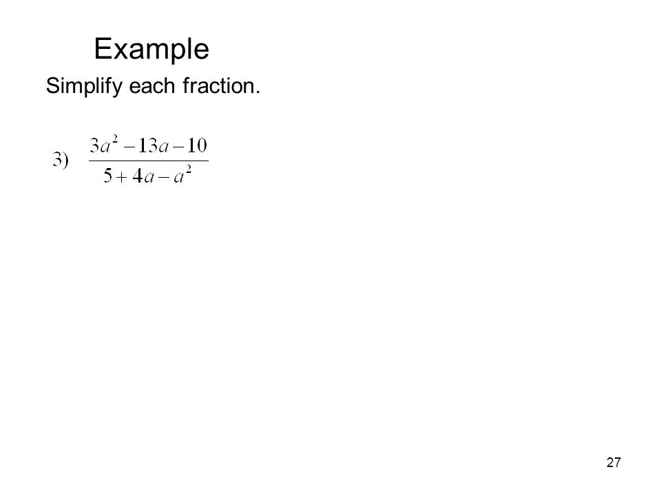 27 Example Simplify each fraction.