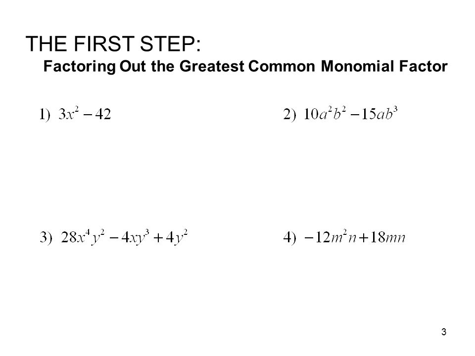 3 THE FIRST STEP: Factoring Out the Greatest Common Monomial Factor