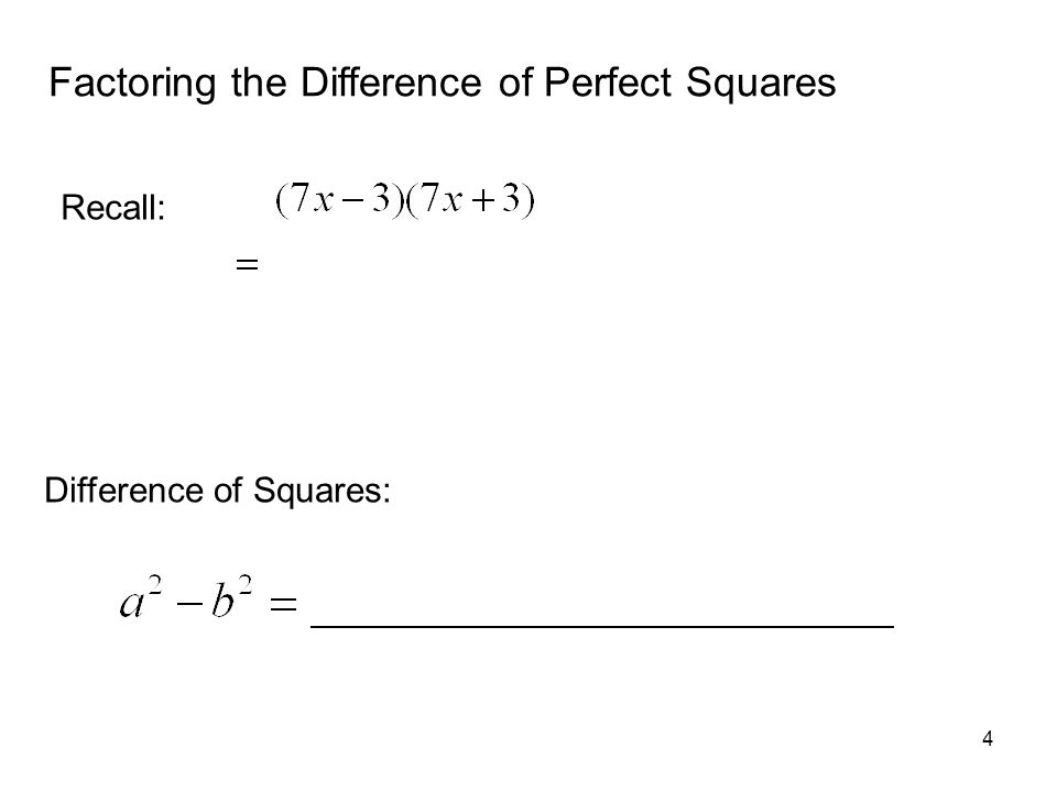4 Factoring the Difference of Perfect Squares Recall: Difference of Squares: