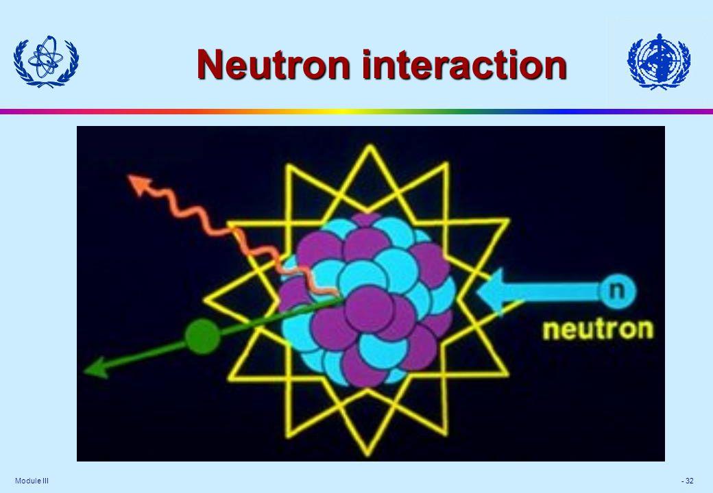 Module III - 32 Neutron interaction