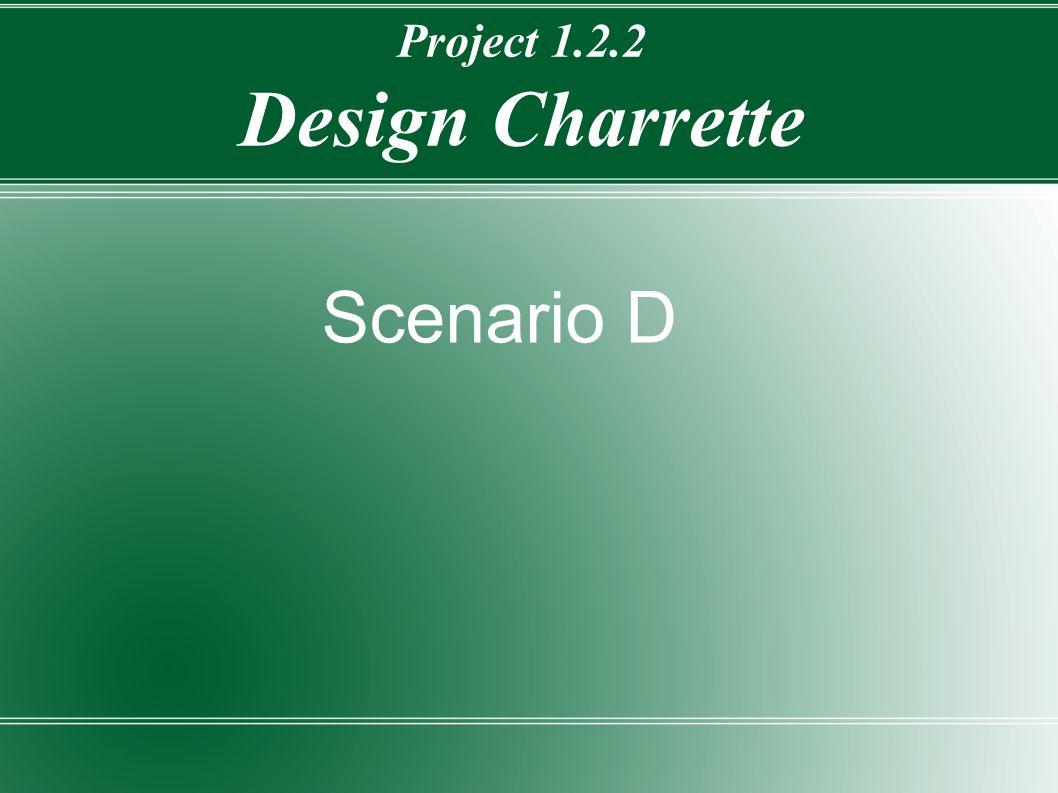 Project 1.2.2 Design Charrette Scenario D