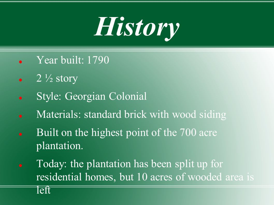 History Year built: 1790 2 ½ story Style: Georgian Colonial Materials: standard brick with wood siding Built on the highest point of the 700 acre plan