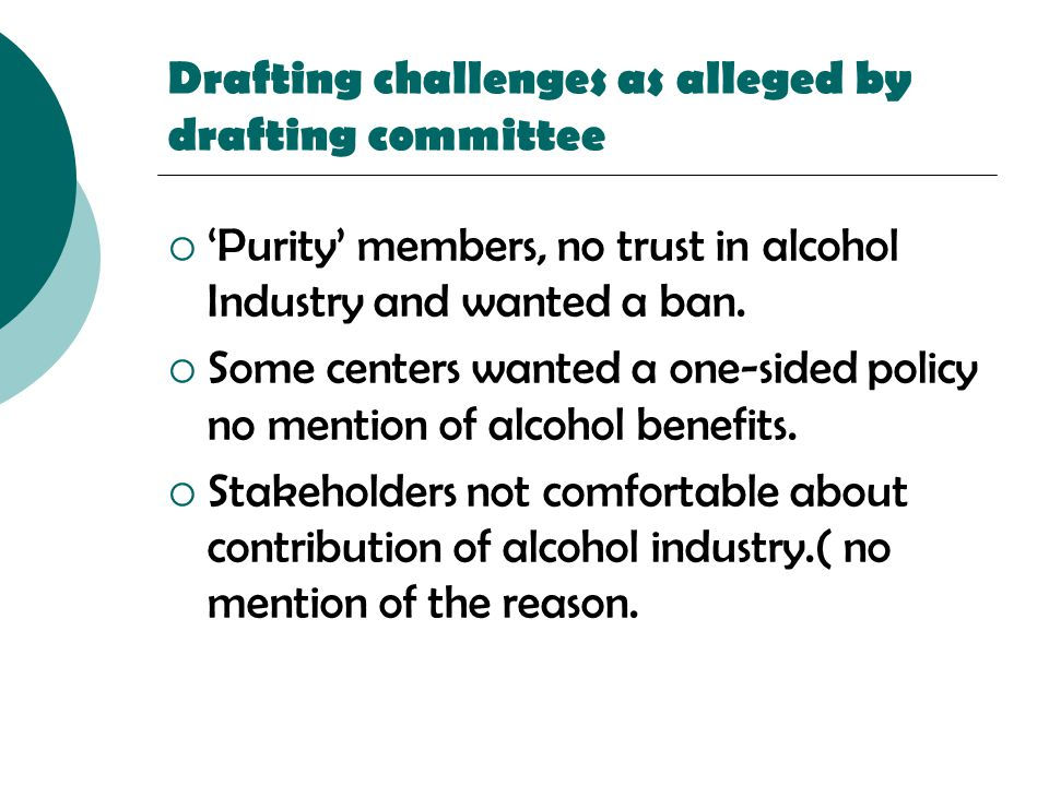 Drafting challenges as alleged by drafting committee  'Purity' members, no trust in alcohol Industry and wanted a ban.  Some centers wanted a one-si