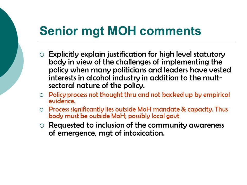 Senior mgt MOH comments  Explicitly explain justification for high level statutory body in view of the challenges of implementing the policy when man