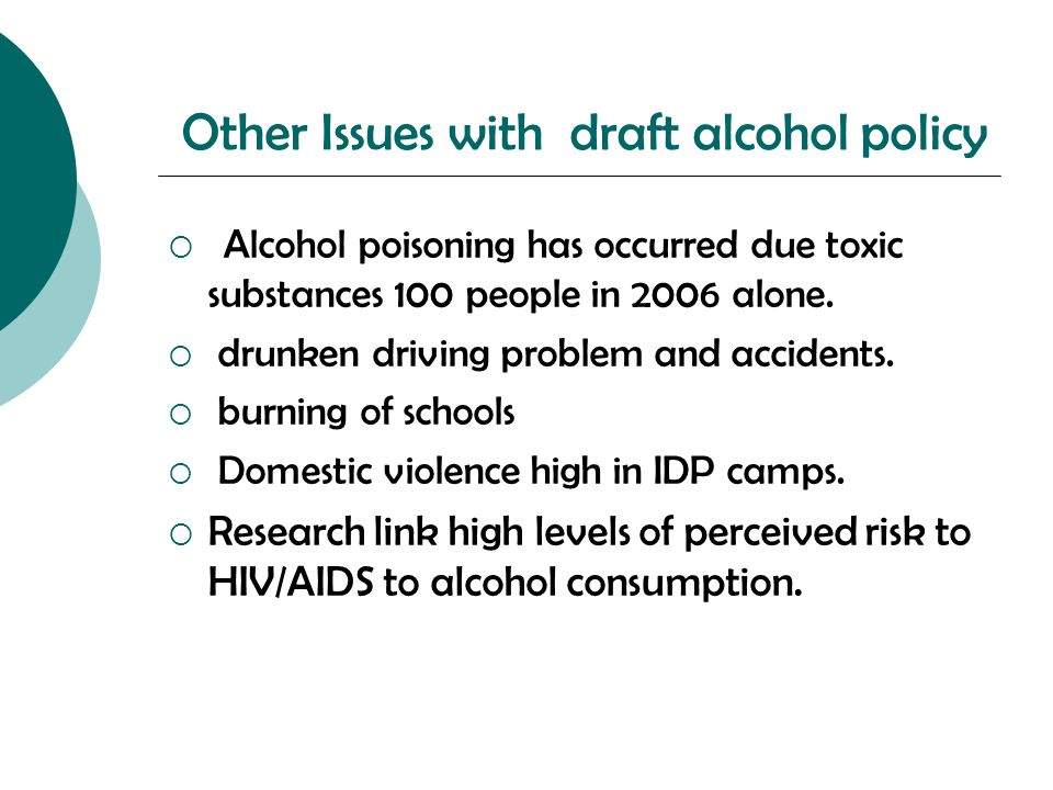 Other Issues with draft alcohol policy  Alcohol poisoning has occurred due toxic substances 100 people in 2006 alone.  drunken driving problem and a