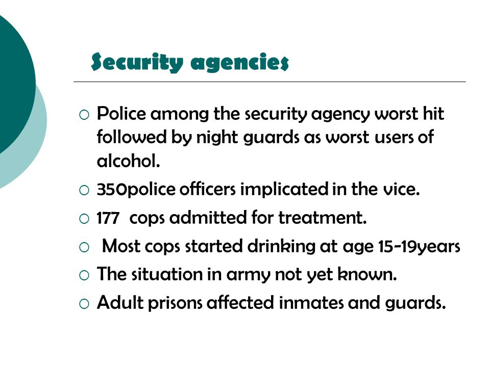 Security agencies  Police among the security agency worst hit followed by night guards as worst users of alcohol.  350police officers implicated in