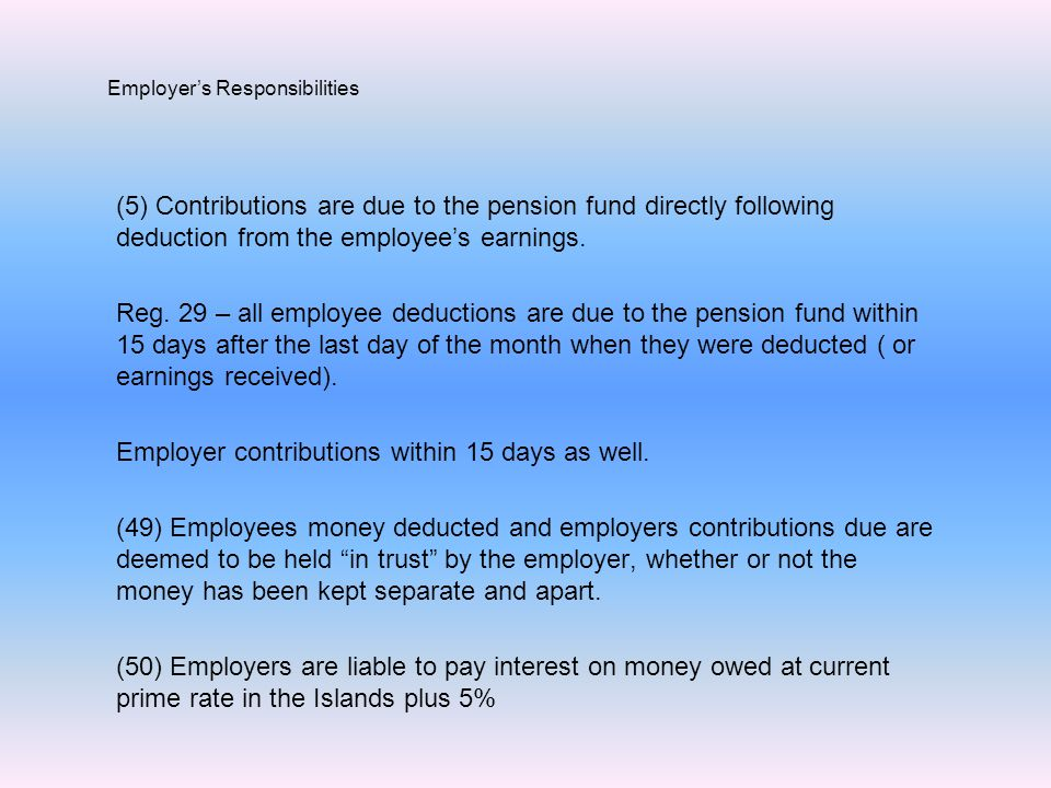 (5) Contributions are due to the pension fund directly following deduction from the employee's earnings. Reg. 29 – all employee deductions are due to