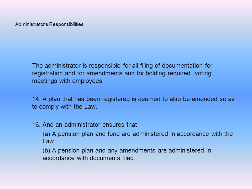 Administrator's Responsibilities The administrator is responsible for all filing of documentation for registration and for amendments and for holding