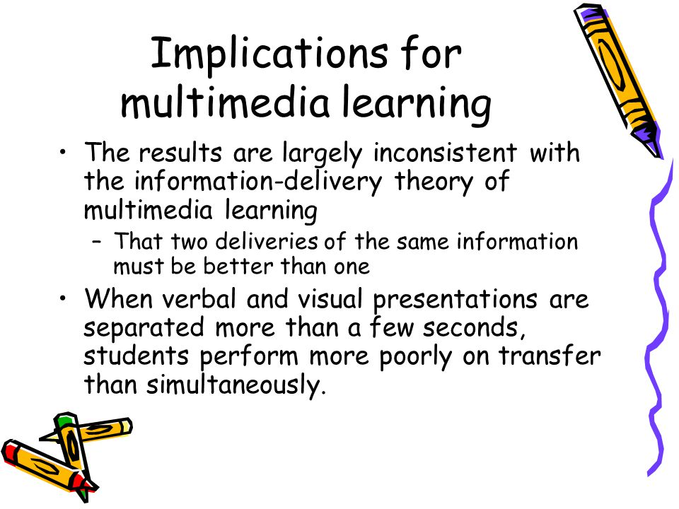 Implications for multimedia learning The results are largely inconsistent with the information-delivery theory of multimedia learning –That two delive