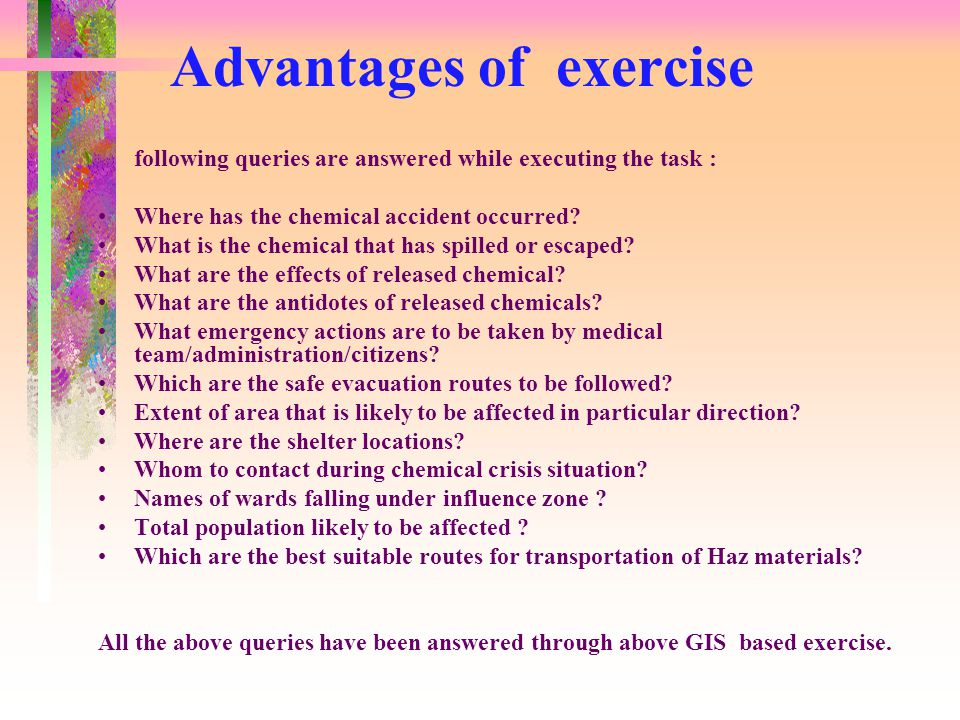 Advantages of exercise following queries are answered while executing the task : Where has the chemical accident occurred.