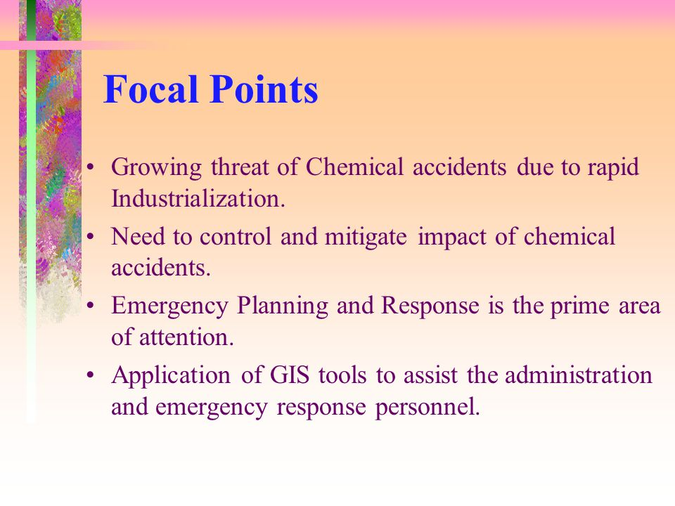 Focal Points Growing threat of Chemical accidents due to rapid Industrialization.