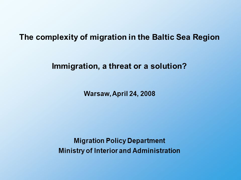 The complexity of migration in the Baltic Sea Region Immigration, a threat or a solution.