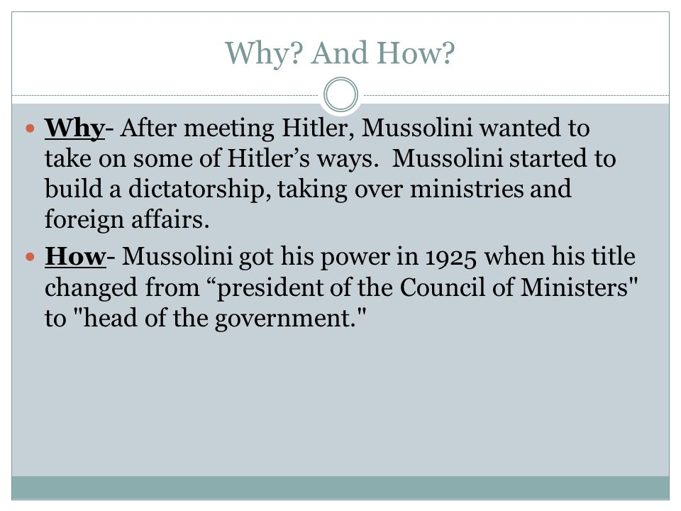 Why. And How. Why- After meeting Hitler, Mussolini wanted to take on some of Hitler's ways.