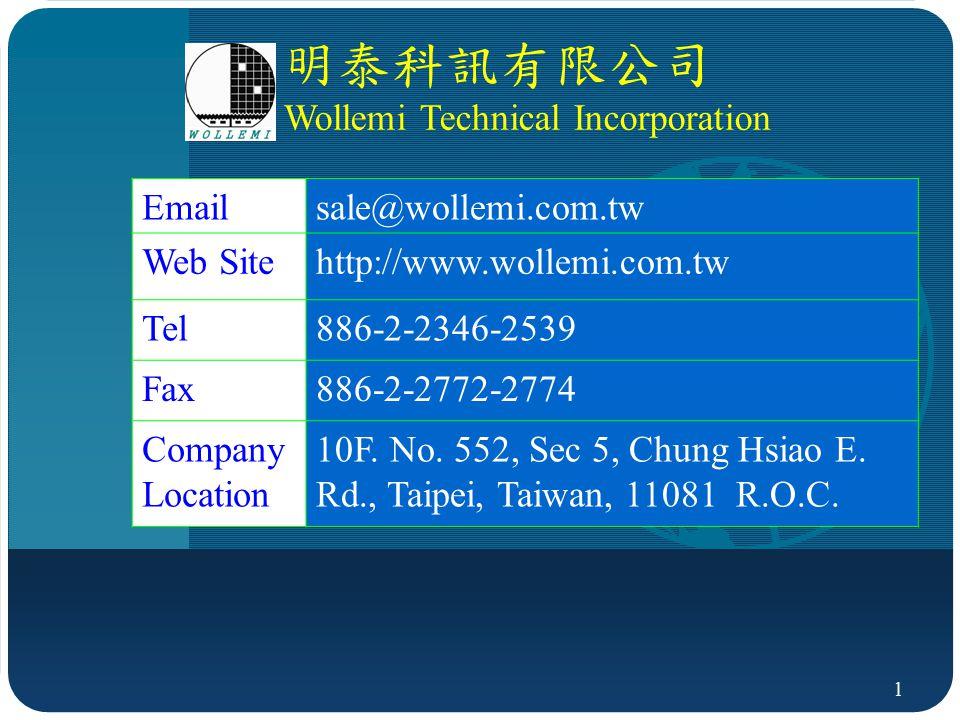 1 明泰科訊有限公司 Wollemi Technical Incorporation Emailsale@wollemi.com.tw Web Sitehttp://www.wollemi.com.tw Tel886-2-2346-2539 Fax886-2-2772-2774 Company Location 10F.