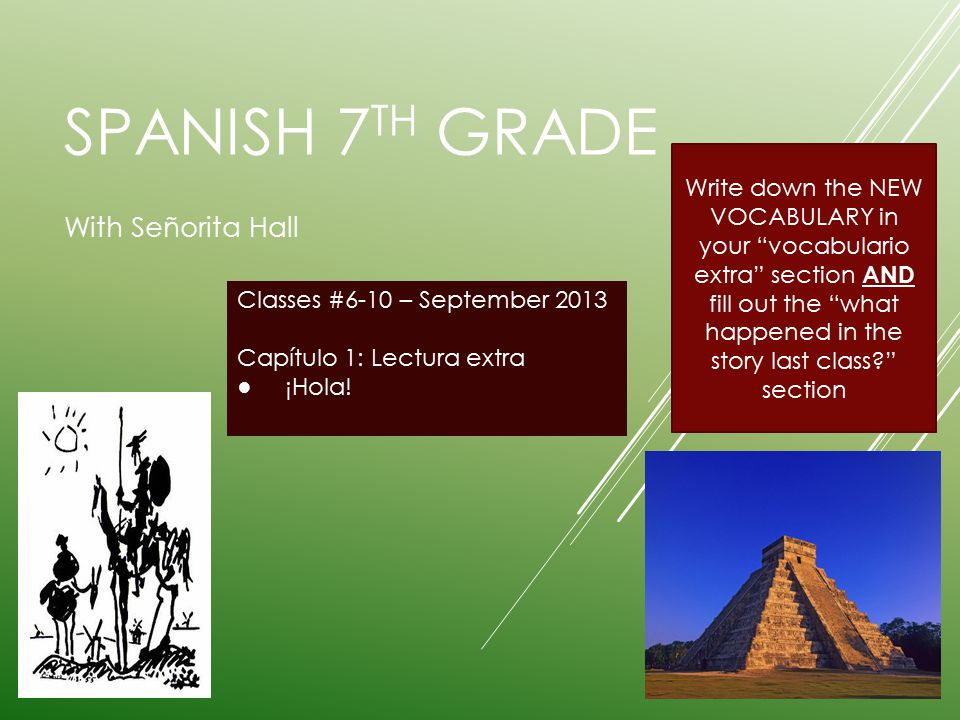 SPANISH 7 TH GRADE With Señorita Hall Classes #6-10 – September 2013 Capítulo 1: Lectura extra ● ¡Hola.