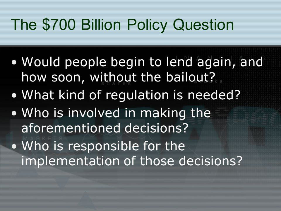 The $700 Billion Policy Question Would people begin to lend again, and how soon, without the bailout.