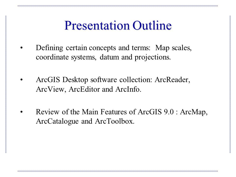 Presentation Outline Defining certain concepts and terms: Map scales, coordinate systems, datum and projections.
