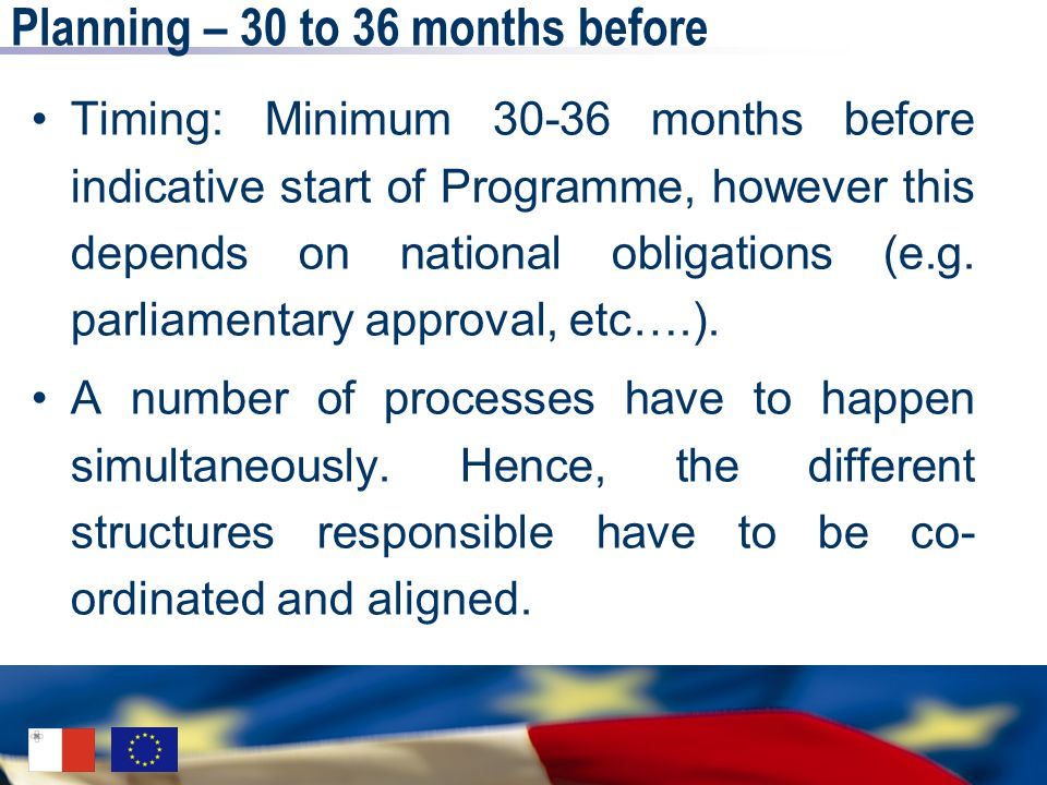 Planning – 30 to 36 months before Timing: Minimum 30-36 months before indicative start of Programme, however this depends on national obligations (e.g.