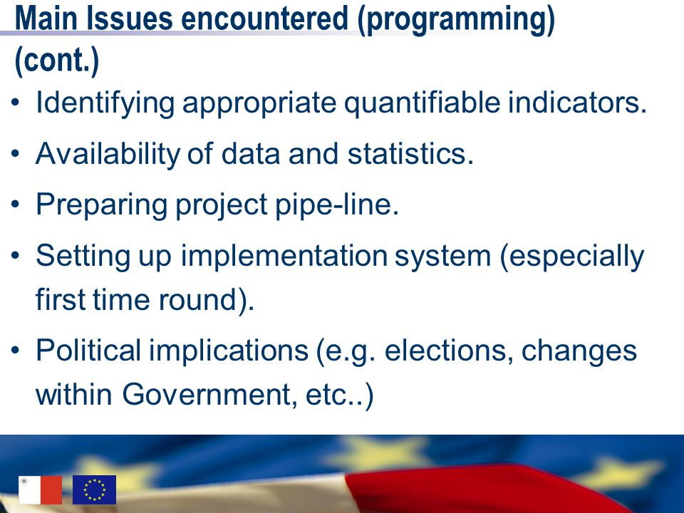 Main Issues encountered (programming) (cont.) Identifying appropriate quantifiable indicators. Availability of data and statistics. Preparing project
