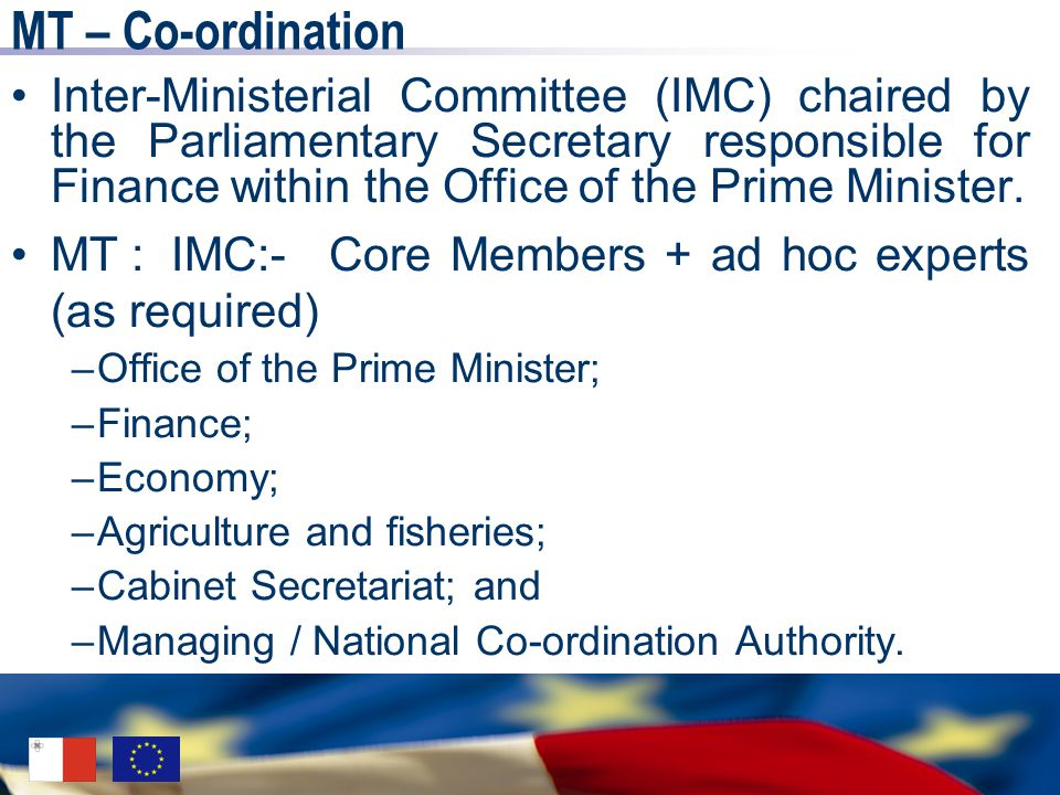 MT – Co-ordination Inter-Ministerial Committee (IMC) chaired by the Parliamentary Secretary responsible for Finance within the Office of the Prime Minister.