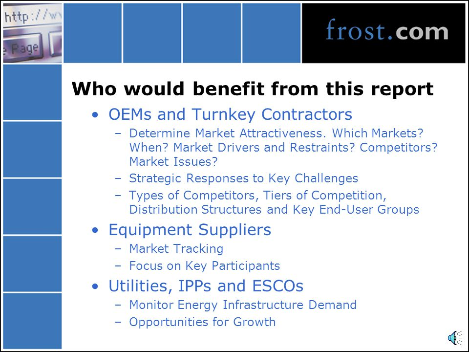 Who would benefit from this report OEMs and Turnkey Contractors –Determine Market Attractiveness.
