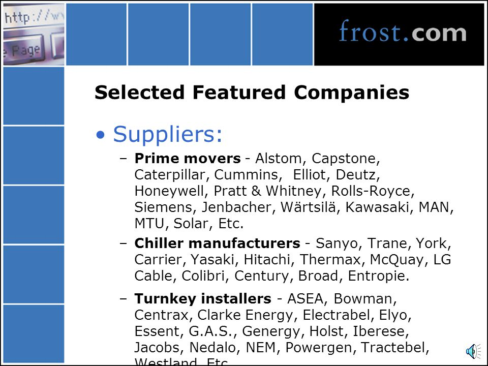Selected Featured Companies Suppliers: –Prime movers - Alstom, Capstone, Caterpillar, Cummins, Elliot, Deutz, Honeywell, Pratt & Whitney, Rolls-Royce, Siemens, Jenbacher, Wärtsilä, Kawasaki, MAN, MTU, Solar, Etc.