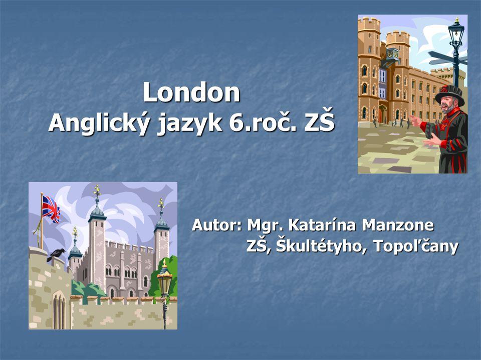London Anglický jazyk 6.roč. ZŠ Autor: Mgr.