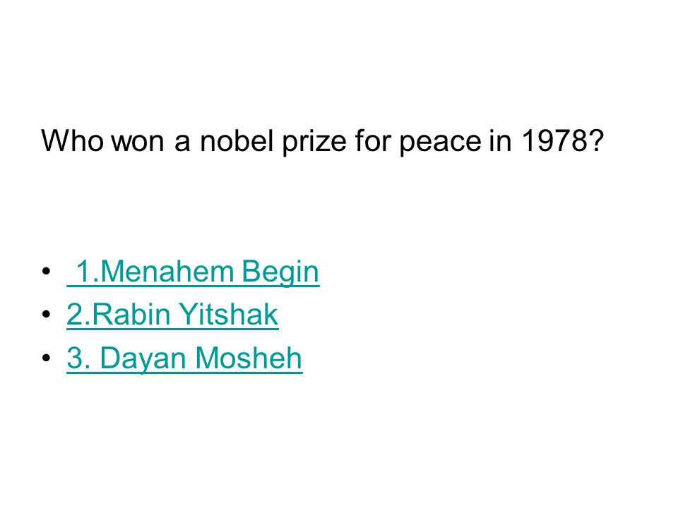 Who won a nobel prize for peace in 1978? 1.Menahem Begin 2.Rabin Yitshak 3. Dayan Mosheh