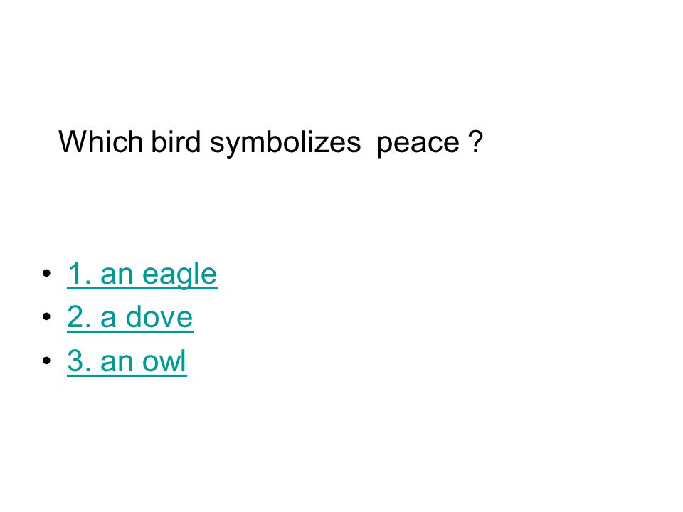 Which bird symbolizes peace ? 1. an eagle 2. a dove 3. an owl