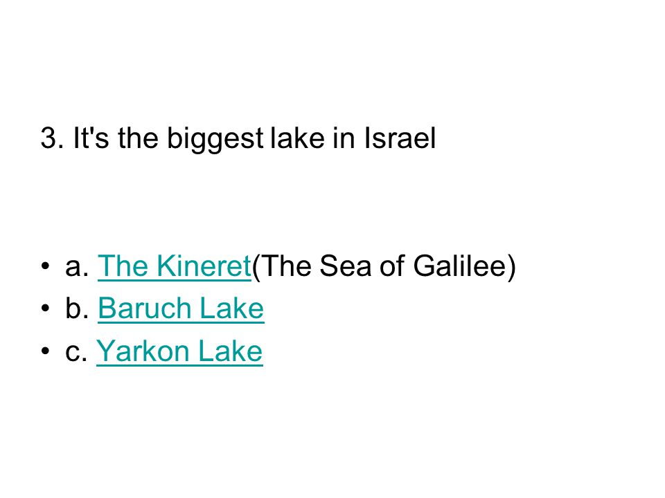 3. It s the biggest lake in Israel a. The Kineret(The Sea of Galilee)The Kineret b.