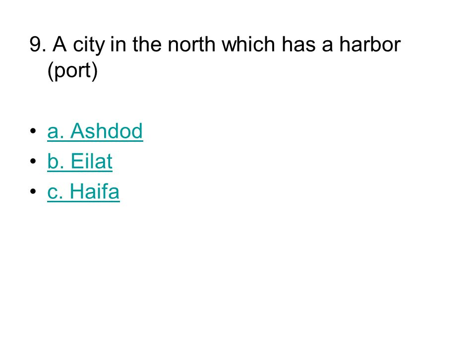 9. A city in the north which has a harbor (port) a. Ashdod b. Eilat c. Haifa