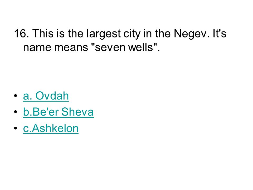 16. This is the largest city in the Negev. It s name means seven wells .