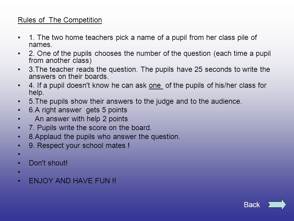 Rules of The Competition 1. The two home teachers pick a name of a pupil from her class pile of names. 2. One of the pupils chooses the number of the