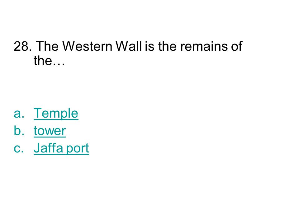 28. The Western Wall is the remains of the… a.TempleTemple b.towertower c.Jaffa portJaffa port