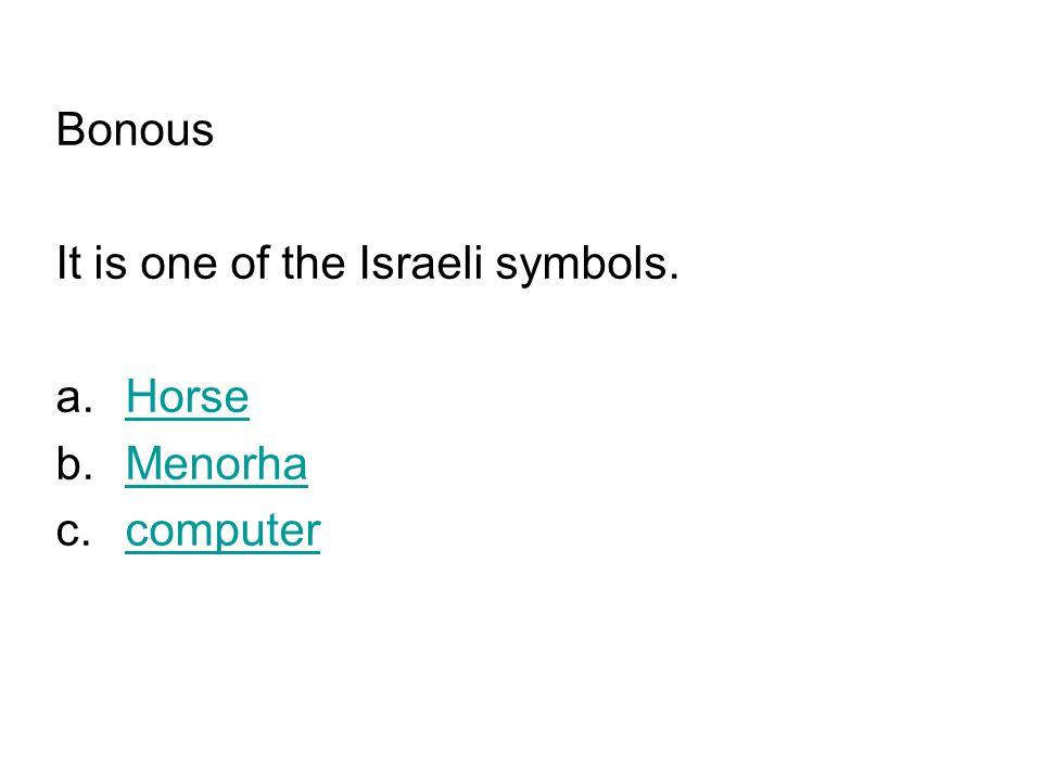 Bonous It is one of the Israeli symbols. a.HorseHorse b.MenorhaMenorha c.computercomputer