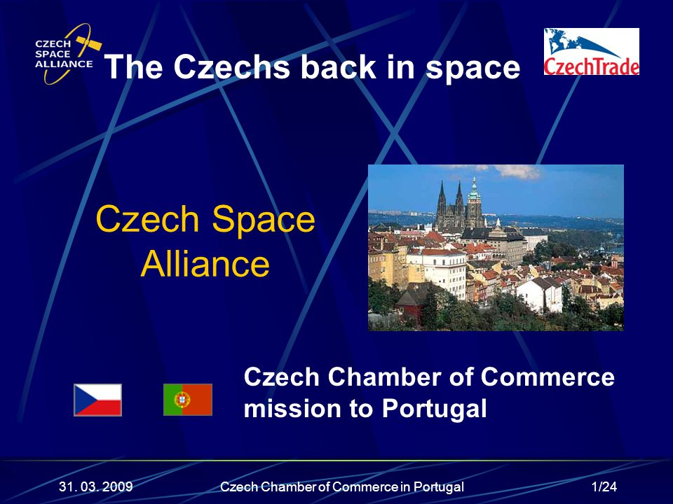 1/24 Czech Space Alliance The Czechs back in space 31. 03. 2009 Czech Chamber of Commerce mission to Portugal Czech Chamber of Commerce in Portugal
