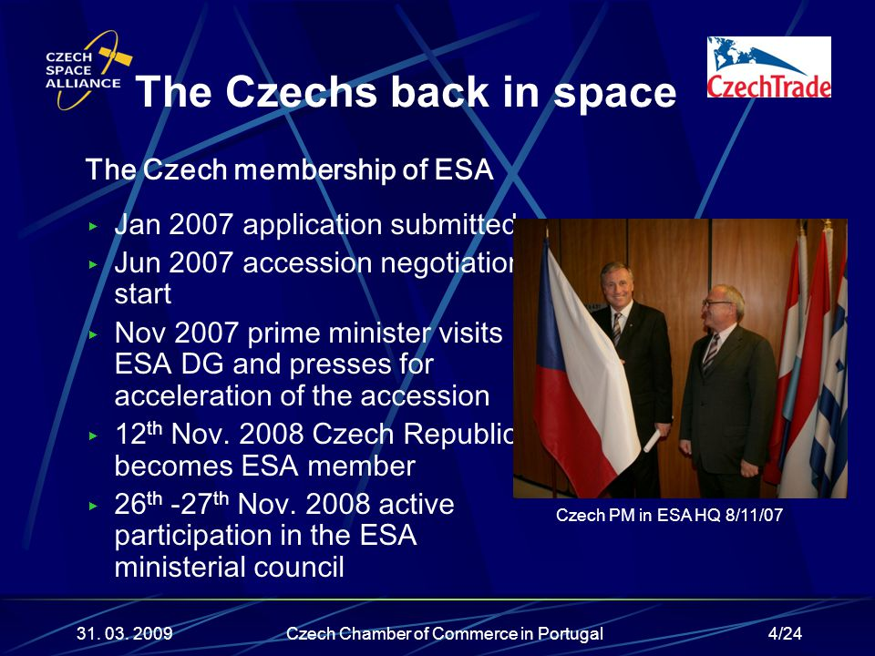 4/24 The Czech membership of ESA ▶ Jan 2007 application submitted ▶ Jun 2007 accession negotiations start ▶ Nov 2007 prime minister visits ESA DG and