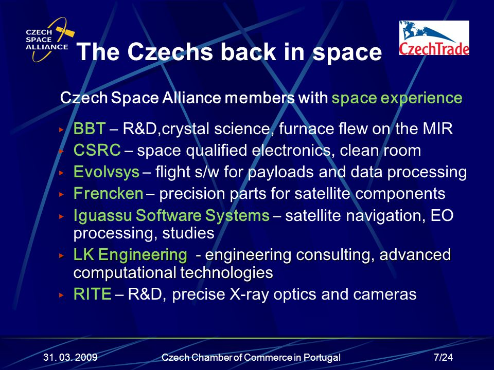 7/24 Czech Space Alliance members with space experience ▶ BBT – R&D,crystal science, furnace flew on the MIR ▶ CSRC – space qualified electronics, cle