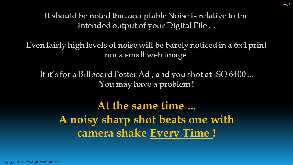 It should be noted that acceptable Noise is relative to the intended output of your Digital File...