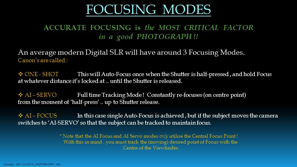 FOCUSING MODES ACCURATE FOCUSING is the MOST CRITICAL FACTOR in a good PHOTOGRAPH !.
