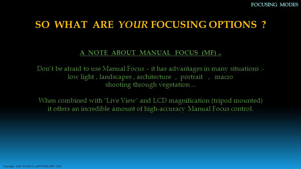 SO WHAT ARE YOUR FOCUSING OPTIONS . A NOTE ABOUT MANUAL FOCUS (MF)..