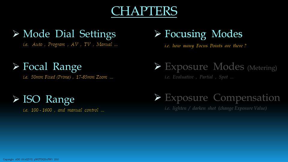 CHAPTERS  Mode Dial Settings i.e. Auto, Program, AV, TV, Manual...