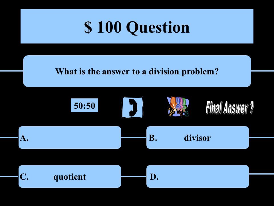 $ 100 Question What is the answer to a division problem.